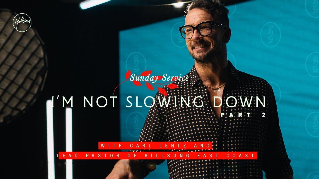 I'm Not Slowing Down Pt. 2 |  Carl Lentz | Hillsong East Coast