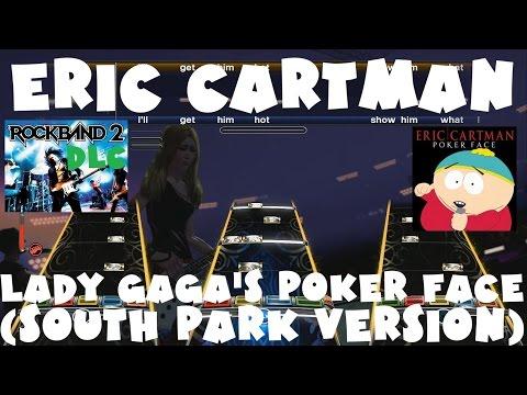 Eric Cartman - Lady Gaga's Poker Face (South Park Version) - Rock Band 2 DLC XFB (March 16th, 2010)