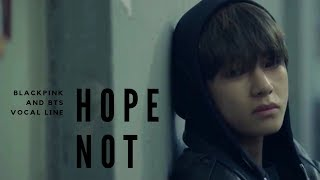 HOPE NOT FMV [Blackpink & Bts Vocal line] (Vsoo Jirose Lizkook Jinjen)