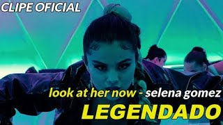 selena gomez - look at her now [tradução/legenda] clipe original