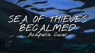 Sea of Thieves - Becalmed (Darling Harbor Acapella Cover)