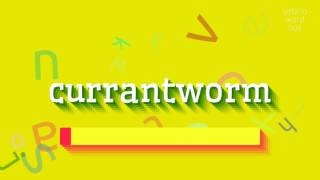 How to say currantworm High Quality Voices