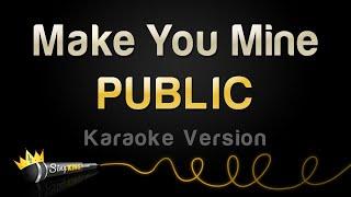 PUBLIC - Make You Mine (Karaoke Version)