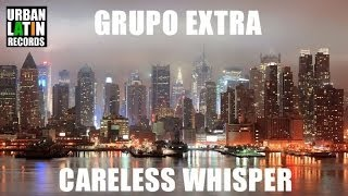 GRUPO EXTRA ► Careless Whisper ► BACHATA URBANA