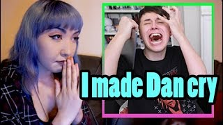 Reacting to making Dan cry | crunchytoast1