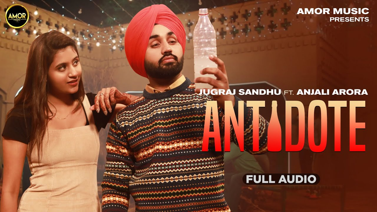 ANTIDOTE - Jugraj Sandhu Ft Anjali Arora | Shivjot | New Punjabi Songs 2021 | Latest Punjabi Songs
