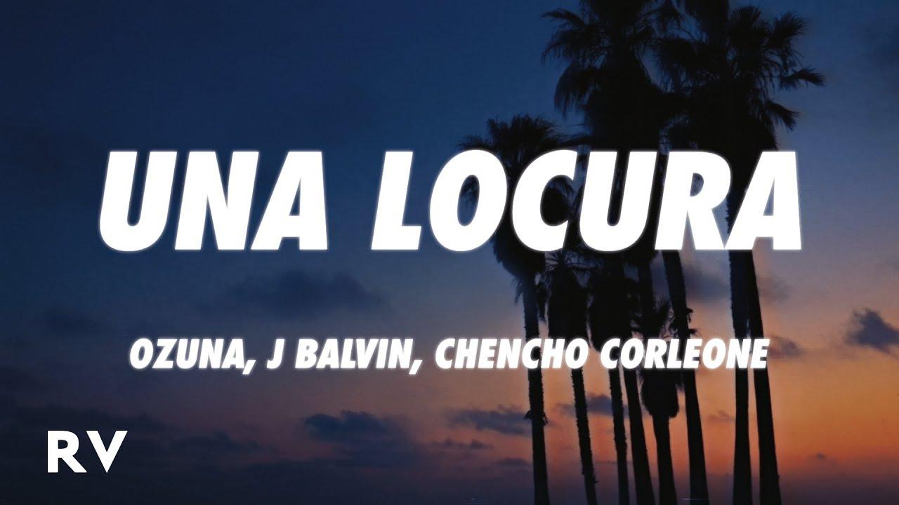 Ozuna X J Balvin X Chencho Corleone Una Locura Letra Lyrics Youtube