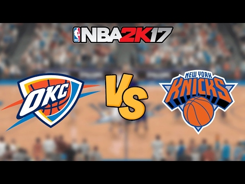 NBA 2K17 - Oklahoma City Thunder vs. New York Knicks - Full Gameplay