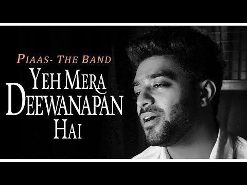 Yeh Mera Deewanapan Hai (Cover)   Piaas - The Band  
