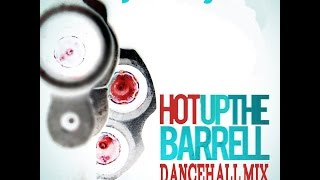 DJ KENNY HOT UP THE BARRELL DANCEHALL MIX APR 2016