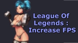 League of Legends FPS Boost/Increase FPS(Register --▻ - http://bit.ly/1MO73ET Create your LCS team and win real money __ In this video I will show you one secret way how to increase your FPS in ..., 2014-07-01T17:00:03.000Z)