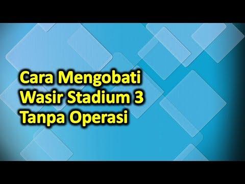 Cara Mengobati Ambeien Yg Sudah Parah Stadium 3 Tanpa Operasi.