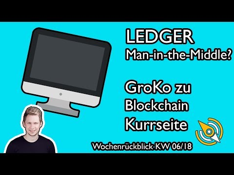 Ledger: MAN IN THE MIDDLE | Markt-Crash - die Gründe | GroKo zu Blockchain | KW 06/18