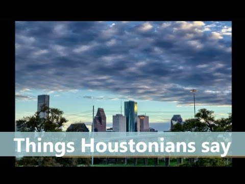 Things Houstonians Say
