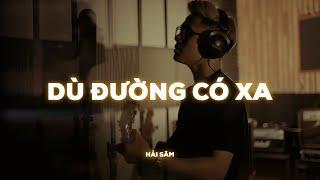HẢI SÂM - Dù Đường Có Xa | Live Recording | EP.6
