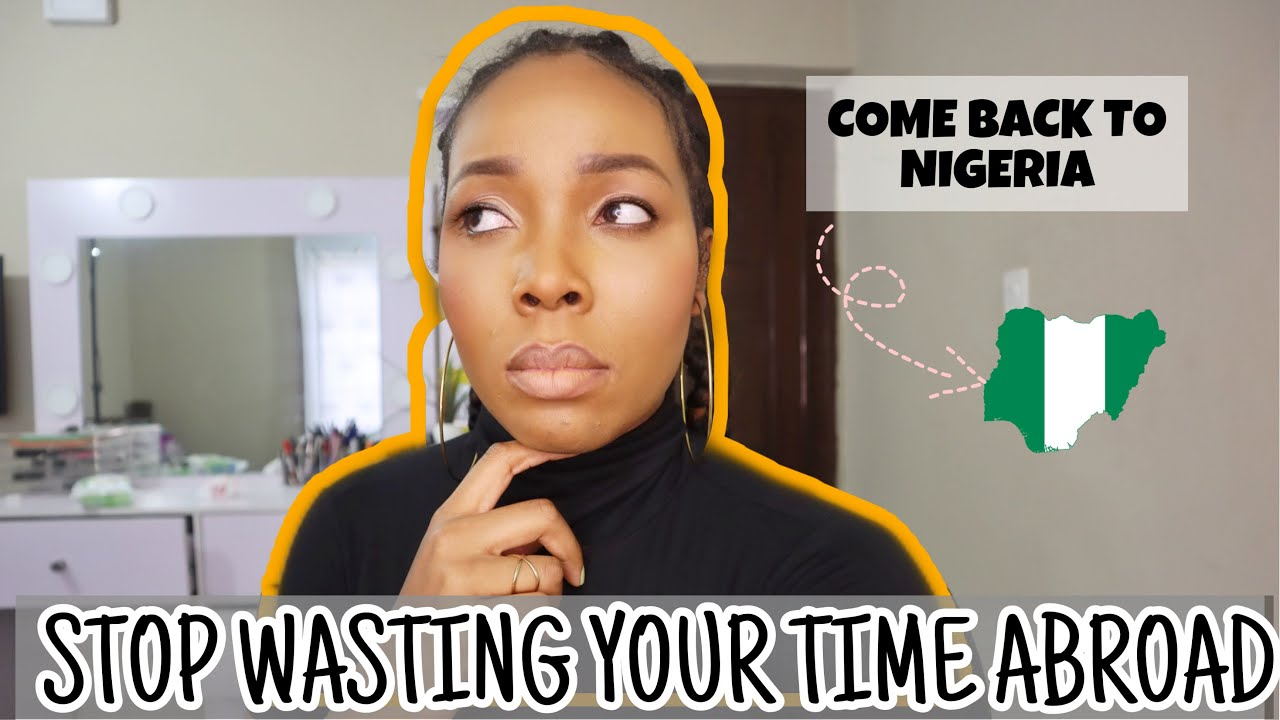 Download STOP WASTING Your Time ABROAD : MOVE BACK TO NIGERIA If You Fall Into Any Of These Categories