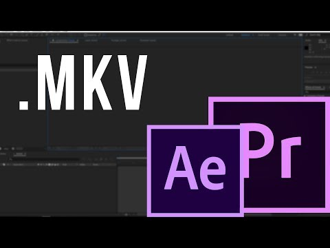 HOW TO IMPORT MKV FILES INTO AFTER EFFECTS OR PREMIERE PRO