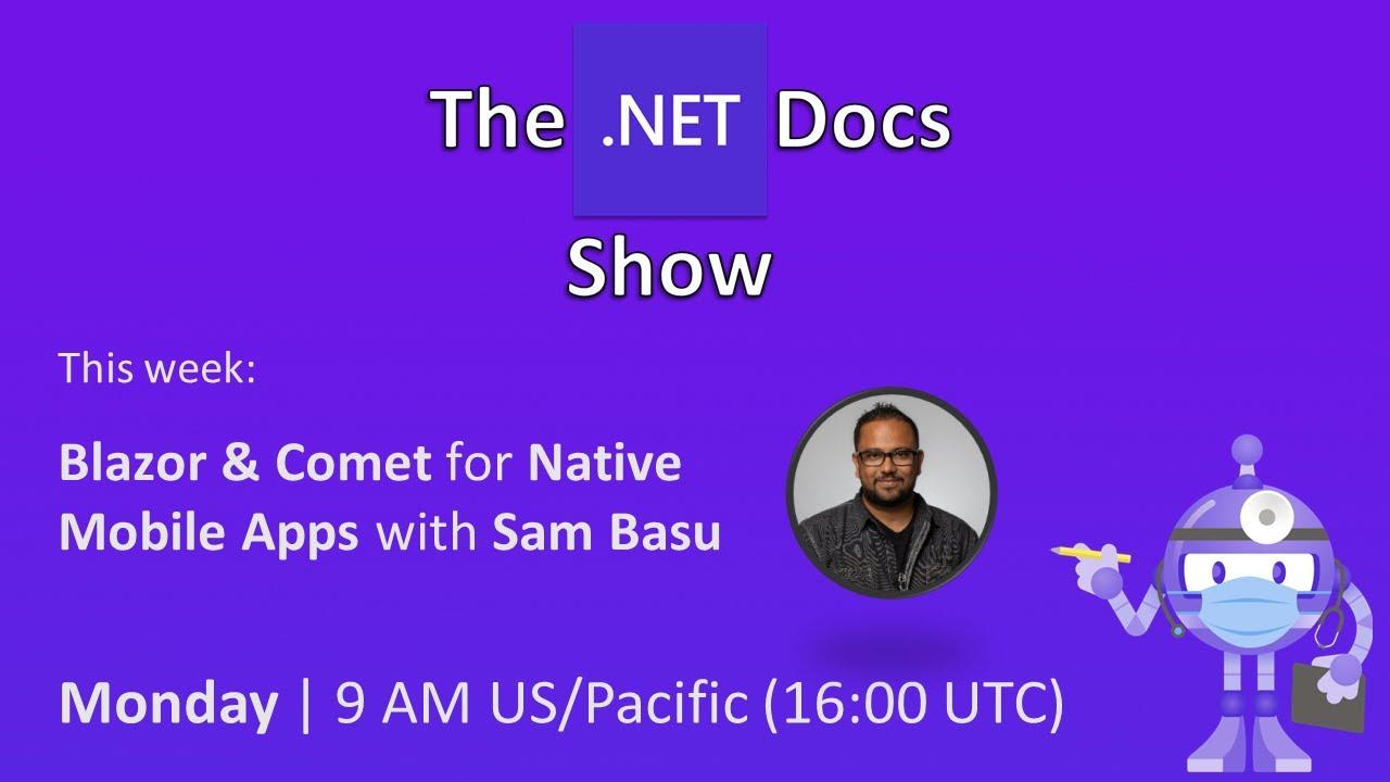 The .NET Docs Show - Blazor & Comet ☄️ for Native Mobile Apps with Sam Basu