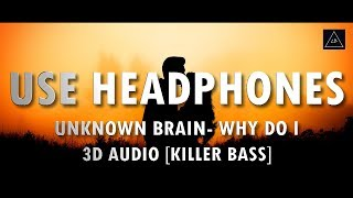 3D Audio (Killer Bass) | Unknown Brain - Why Do I (Ft. Bri Tolani) in 3D | Lazy Boys Productions