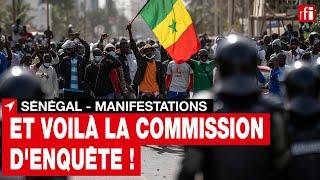 Sénégal : après les manifestations, voilà la commission d'enquête !