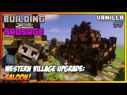 Minecraft - Building with Sausage - Western Village Upgrade: Saloon! [Vanilla Tutorial 1.11]