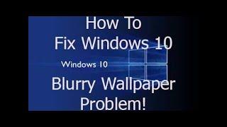 Desktop Background Blurry Windows 10