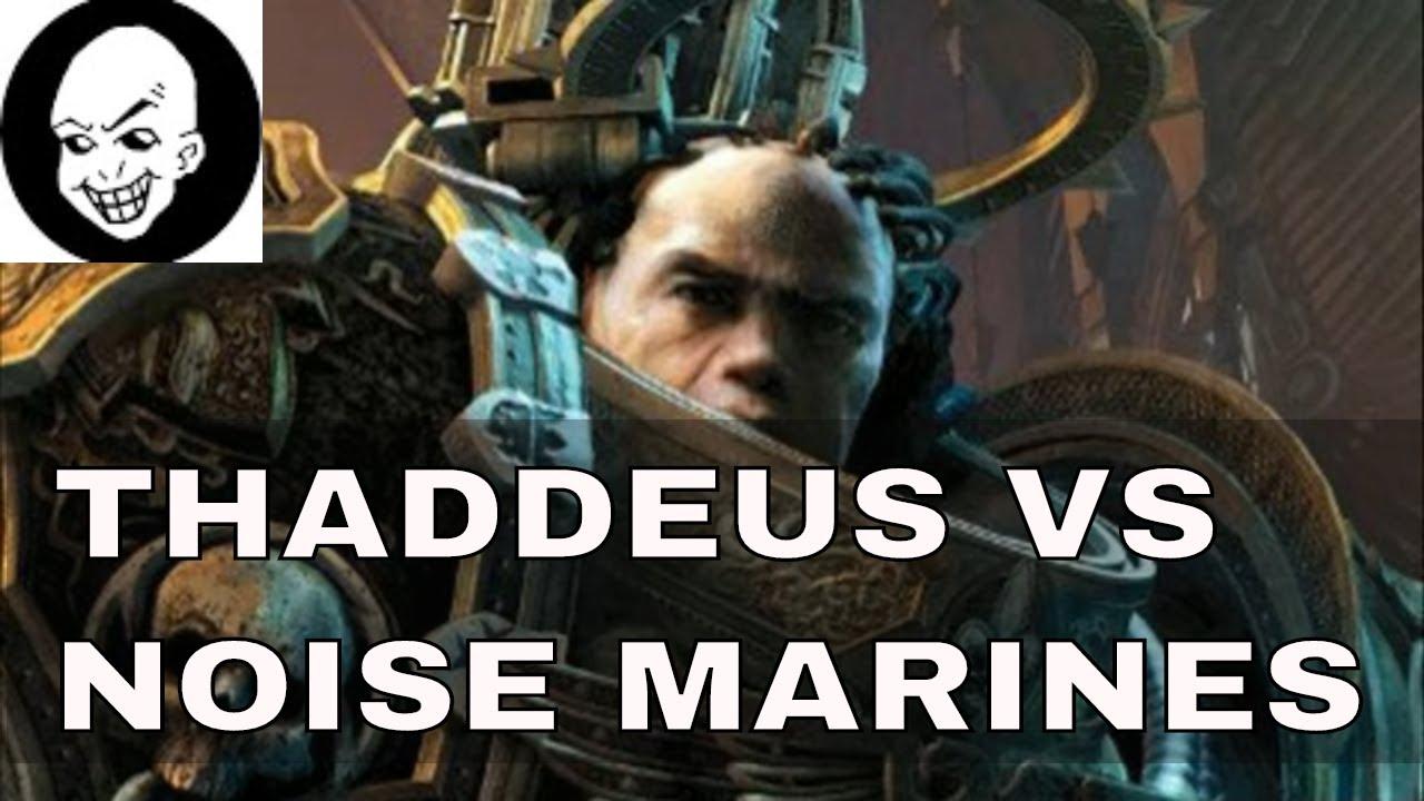 THADDEUS VS NOISE MARINES