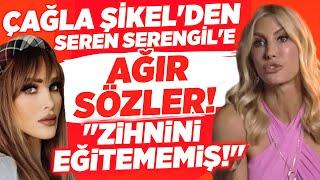 Çağla Şikel Seren Serengil'e Ağır Konuştu!! Kerem Tunçeri ile İddialarına Açtı A