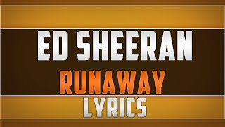 Ed Sheeran- Runaway Lyrics