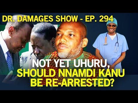 Dr. Damages Show - episode 294: Not Yet Uhuru, Should Nnamdi Kanu Be Re-arrested?