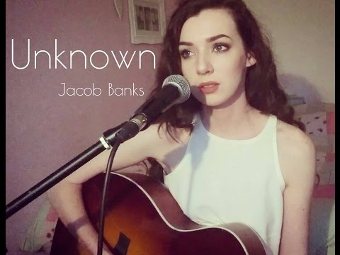 Unknown - Jacob Banks (cover)