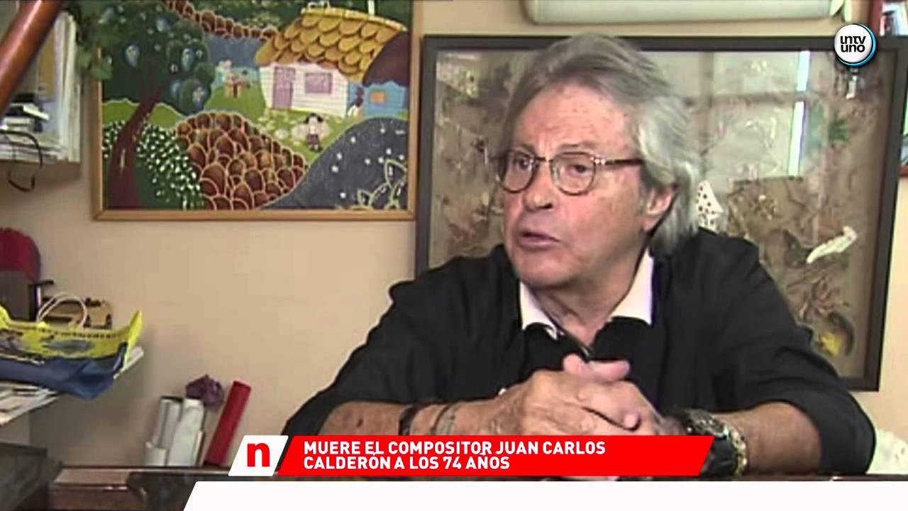 Muere El Compositor Juan Carlos CalderÓn A Los 74 AÑos
