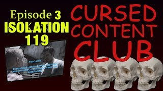 Cursed Content Club #3 - Isolation 119