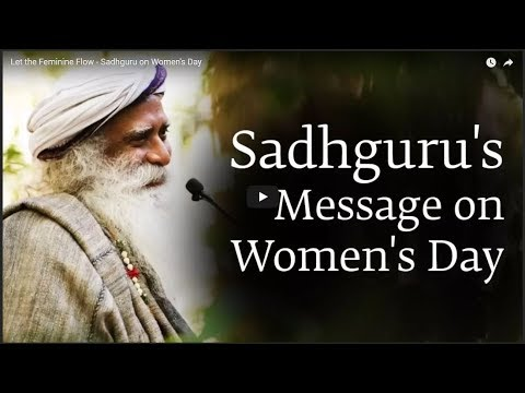 Let the Feminine Flow   Sadhguru on Women's Day