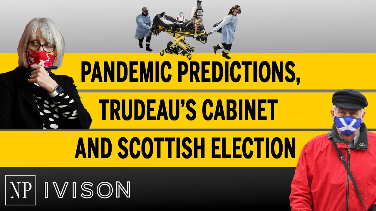 Pandemic predictions, Trudeau's cabinet and Scottish election  | Ivison: Episode 8