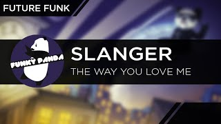 FutureFUNK || SLANGER - The Way You Love Me