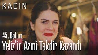 Yeliz'in azmi takdir kazandı - Kadın 45. Bölüm