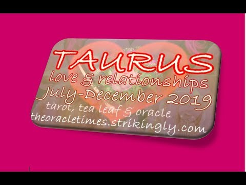TAURUS♉ LOVE & RELATIONSHIPS JULY TO DEC 2019 YOU FIND YOUR TRIBE! YOUR  FORECAST