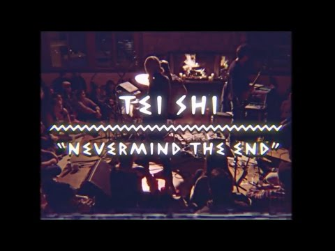 Tei Shi - Nevermind The End (On The Mountain)