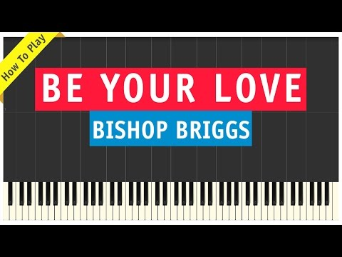 Bishop Briggs - Be Your Love - Piano Cover (How To Play Tutorial)