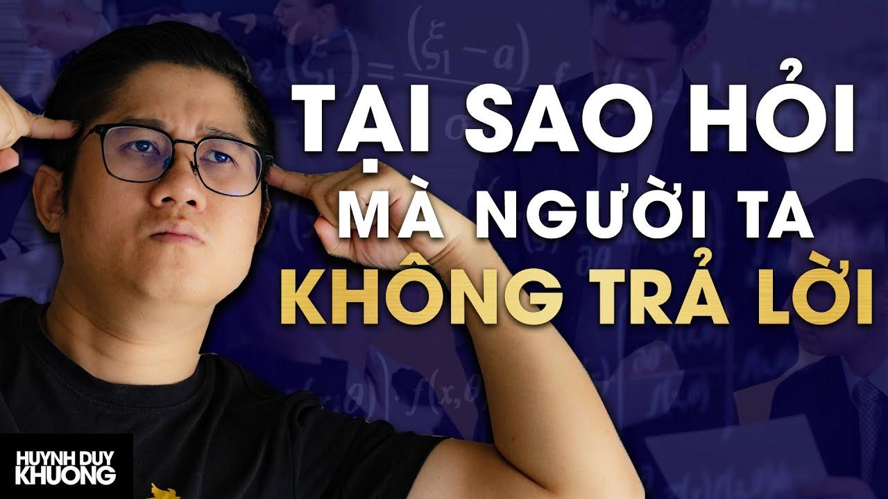 Tại Sao Tôi Phải Trả Lời Cho Bạn | Kỹ Năng Đặt Câu Hỏi | Huynh Duy Khuong