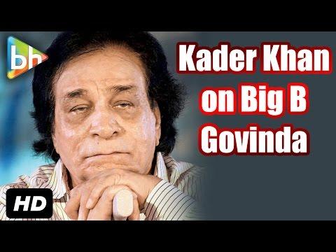 """""""Amitabh Bachchan, Govinda Peeche Ho Gaye Hai…"""": Kader Khan"""