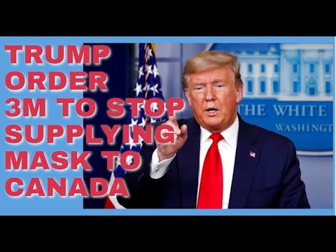 Pres. Donald Trump Order 3M Not To Supply Mask To Canada - YouTube