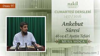 Ankebut Sûresi 46 ve 47. Ayetin Tefsiri [97.Ders] - Musa Hoca / Cumartesi / Dersler / Nakil Kürsüsü