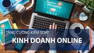 Tăng cường kiểm soát kinh doanh online | VTC1