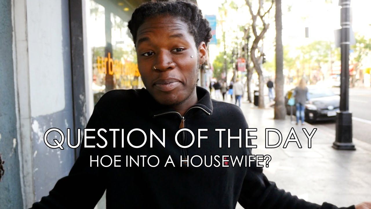 CAN YOU TURN A HOE INTO A HOUSEWIFE?