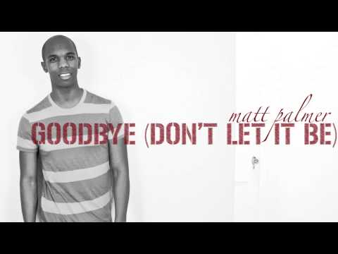 Matt Palmer - Goodbye (Don't Let It Be)