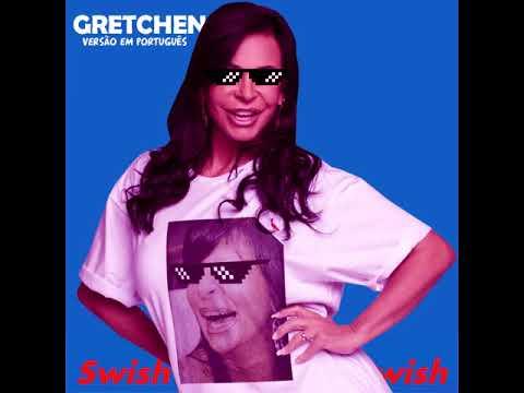 Gretchen - Swish Swish (Oficial) - Versão em Português Completa  | 2017