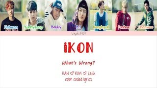 iKON - What's Wrong? (왜 또) (Han | Rom | Eng Color Coded Lyrics)