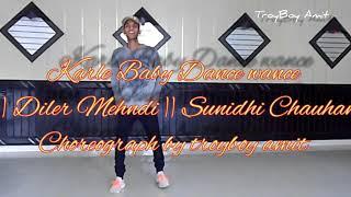 Karle Baby Dance Wance || daler Mehndi || Sunidhi chauhan || choreograph by TroBoy Amit ||